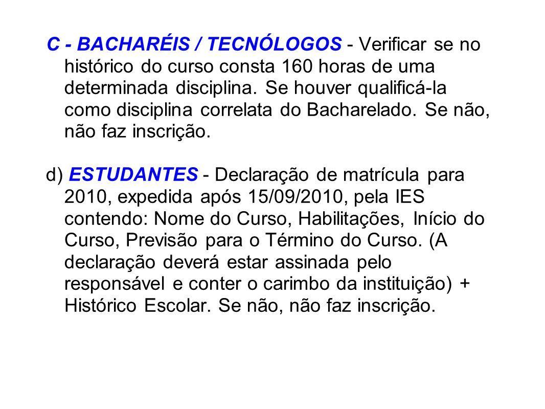 C - BACHARÉIS / TECNÓLOGOS - Verificar se no histórico do curso consta 160 horas de uma determinada disciplina. Se houver qualificá-la como disciplina