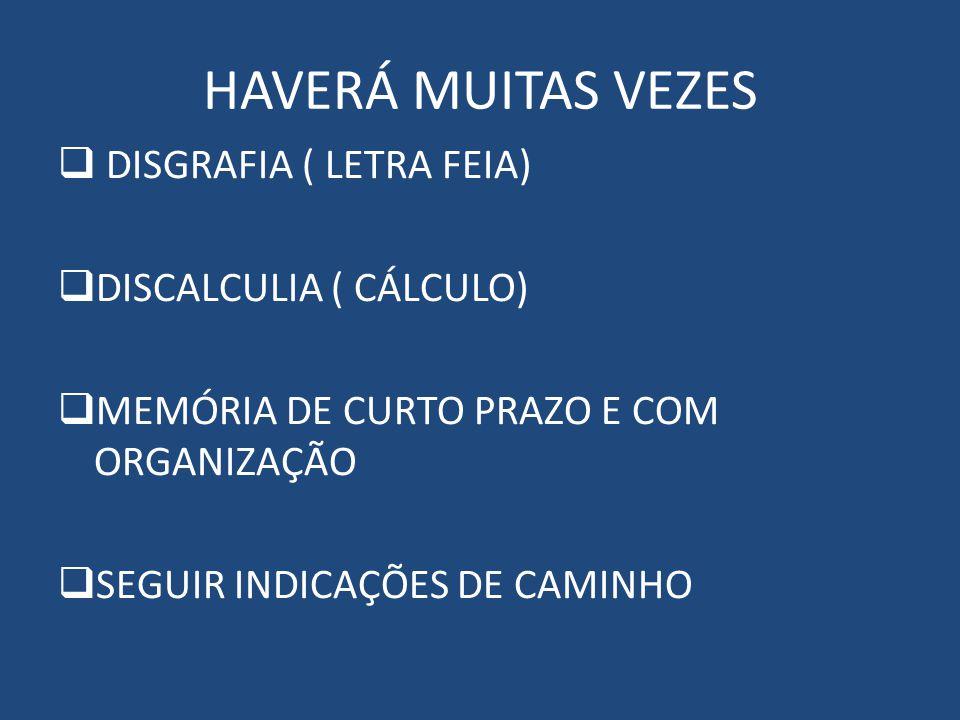 HAVERÁ MUITAS VEZES DISGRAFIA ( LETRA FEIA) DISCALCULIA ( CÁLCULO) MEMÓRIA DE CURTO PRAZO E COM ORGANIZAÇÃO SEGUIR INDICAÇÕES DE CAMINHO