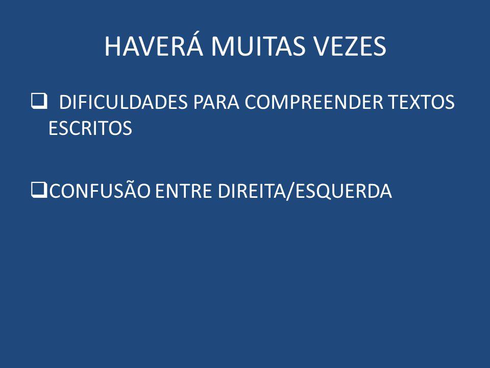 HAVERÁ MUITAS VEZES DIFICULDADES PARA COMPREENDER TEXTOS ESCRITOS CONFUSÃO ENTRE DIREITA/ESQUERDA