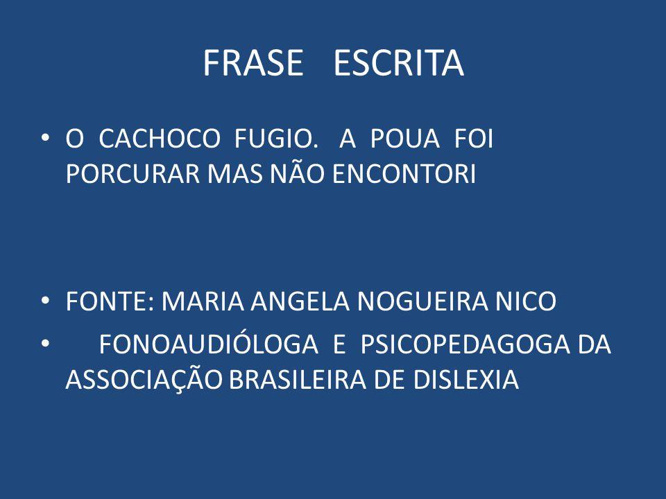 FRASE ESCRITA O CACHOCO FUGIO.