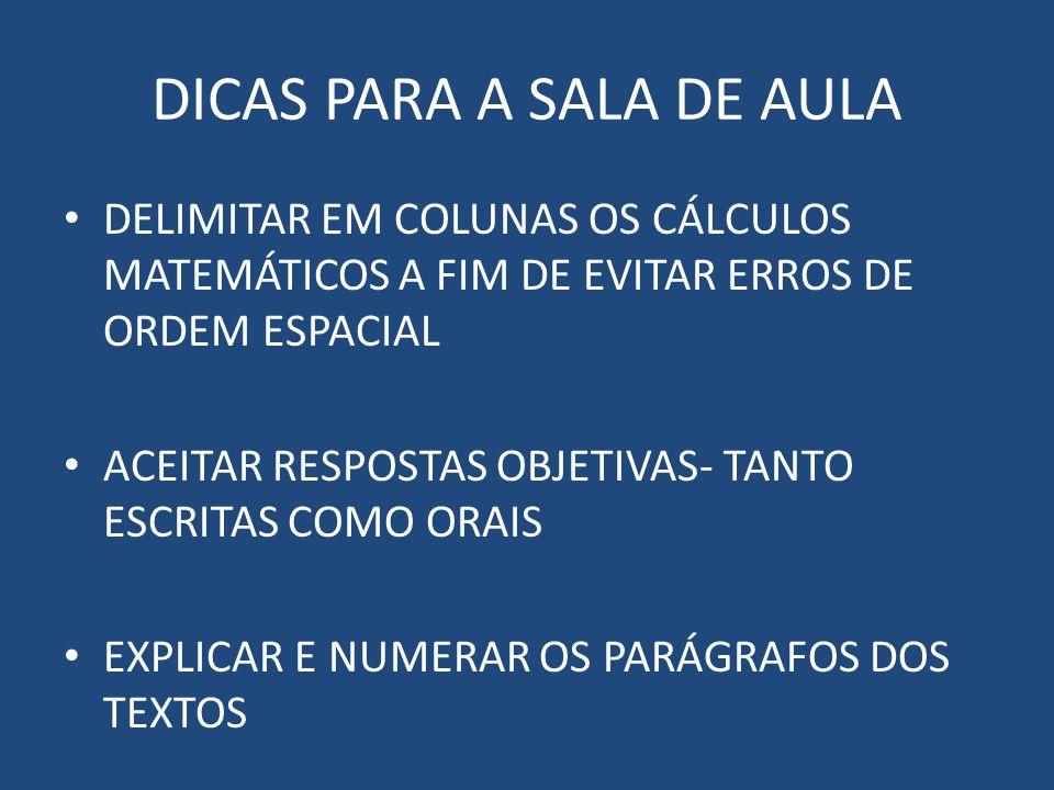 DICAS PARA A SALA DE AULA DELIMITAR EM COLUNAS OS CÁLCULOS MATEMÁTICOS A FIM DE EVITAR ERROS DE ORDEM ESPACIAL ACEITAR RESPOSTAS OBJETIVAS- TANTO ESCRITAS COMO ORAIS EXPLICAR E NUMERAR OS PARÁGRAFOS DOS TEXTOS