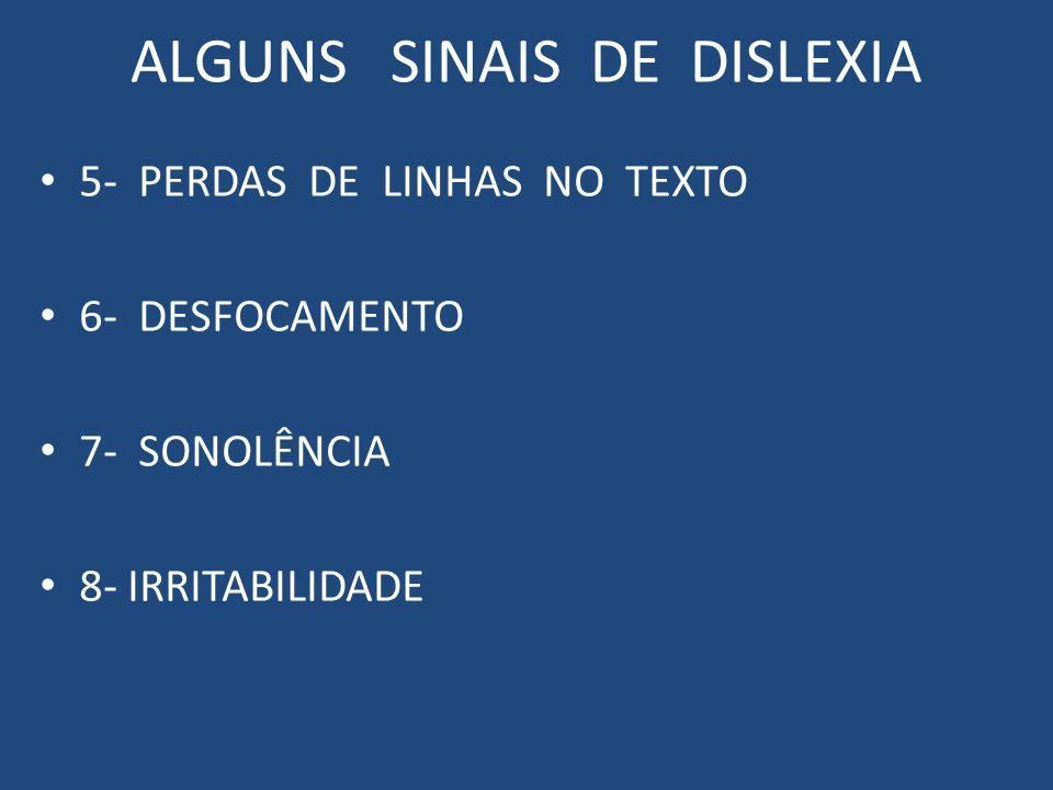ALGUNS SINAIS DE DISLEXIA 9- DISTRAÇÃO 10- DIFICULDADE EM COPIAR TEXTOS DA LOUSA 11- BOM DESEMPENHO EM PROVAS ORAIS