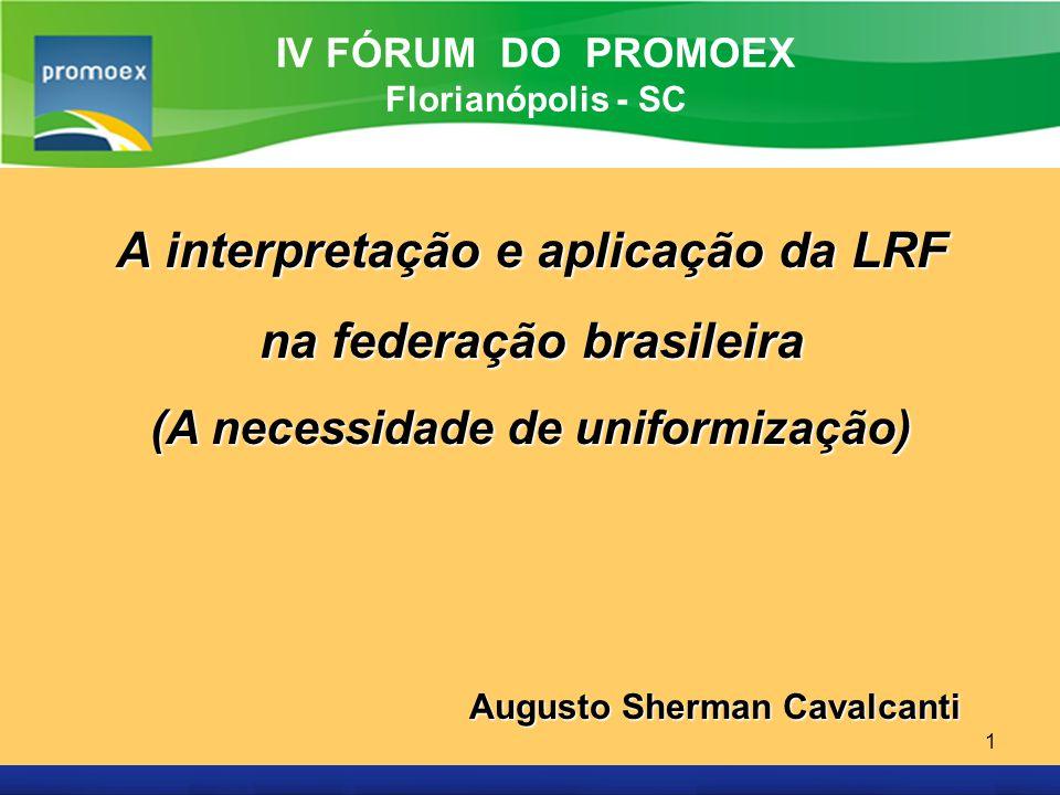 Promoex 1 A interpretação e aplicação da LRF na federação brasileira (A necessidade de uniformização) Augusto Sherman Cavalcanti IV FÓRUM DO PROMOEX F