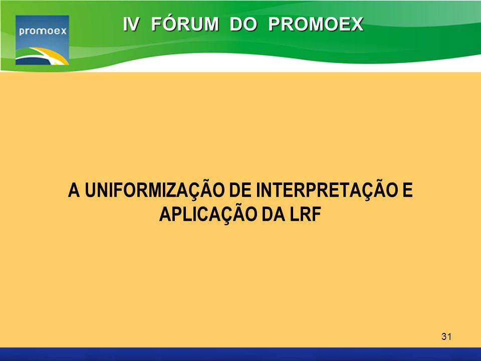Promoex 31 A UNIFORMIZAÇÃO DE INTERPRETAÇÃO E APLICAÇÃO DA LRF IV FÓRUM DO PROMOEX