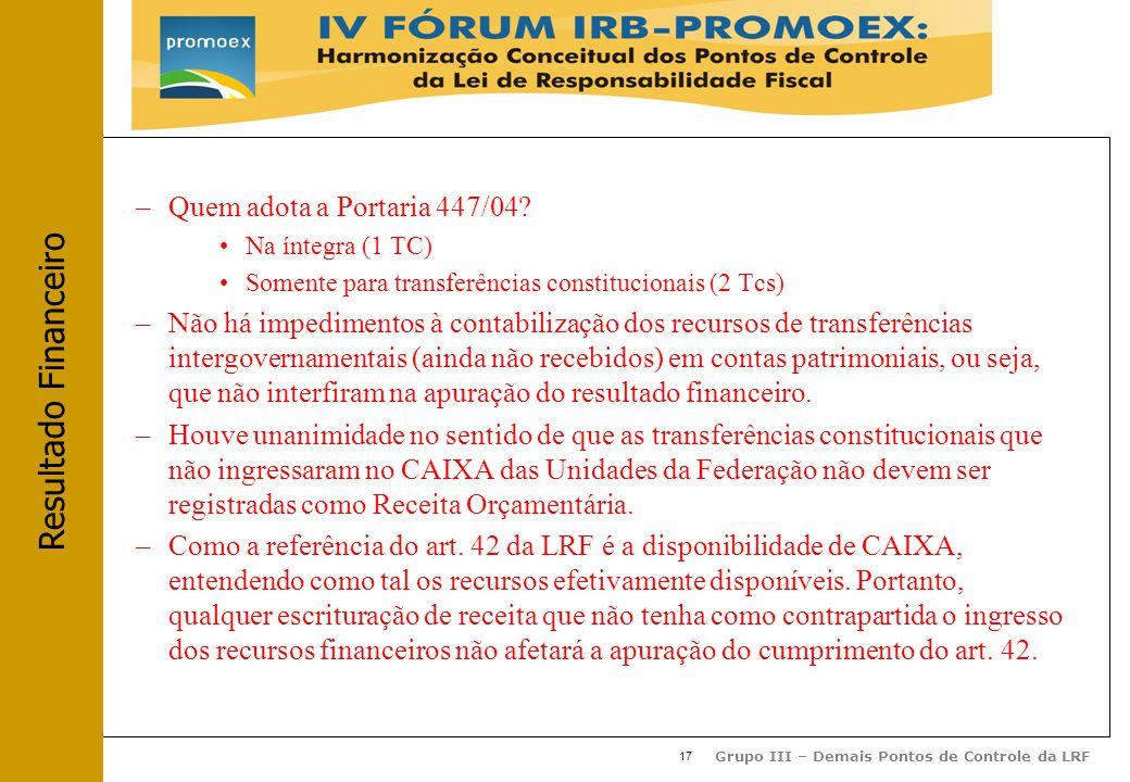 17 Grupo III – Demais Pontos de Controle da LRF –Quem adota a Portaria 447/04.