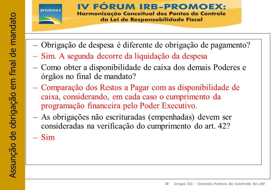 29 Grupo III – Demais Pontos de Controle da LRF –Obrigação de despesa é diferente de obrigação de pagamento.