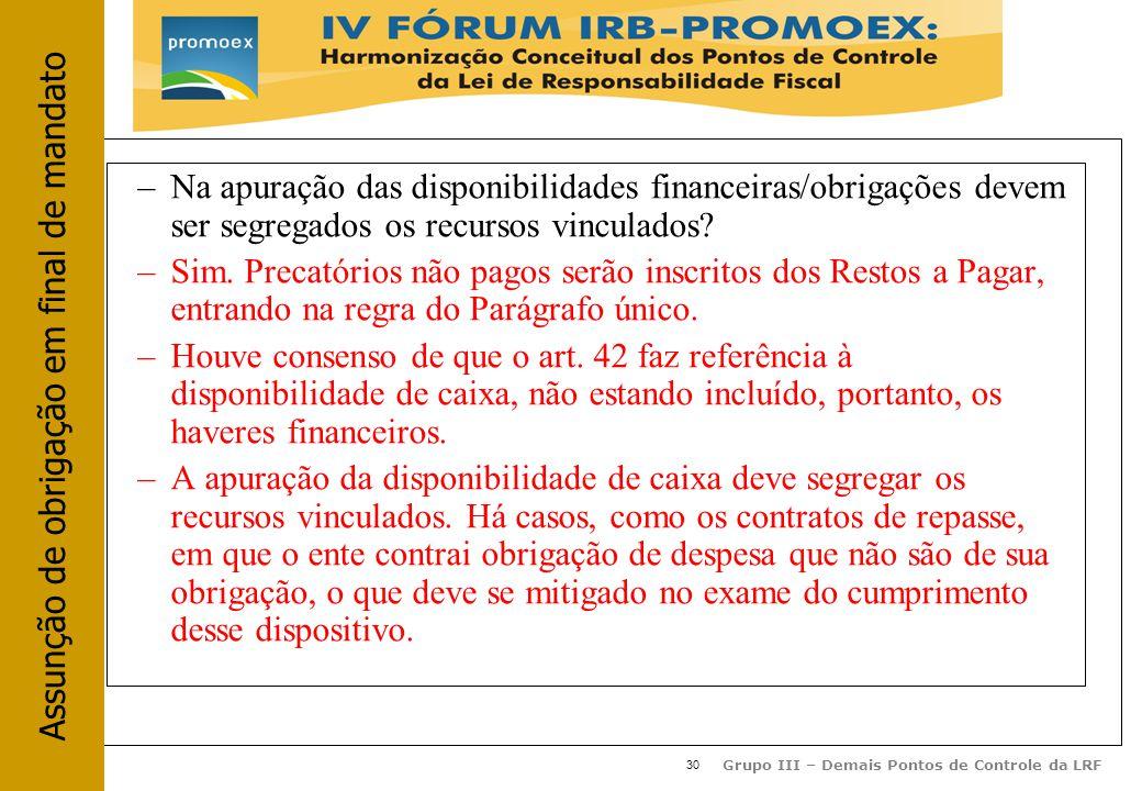 30 Grupo III – Demais Pontos de Controle da LRF –Na apuração das disponibilidades financeiras/obrigações devem ser segregados os recursos vinculados.
