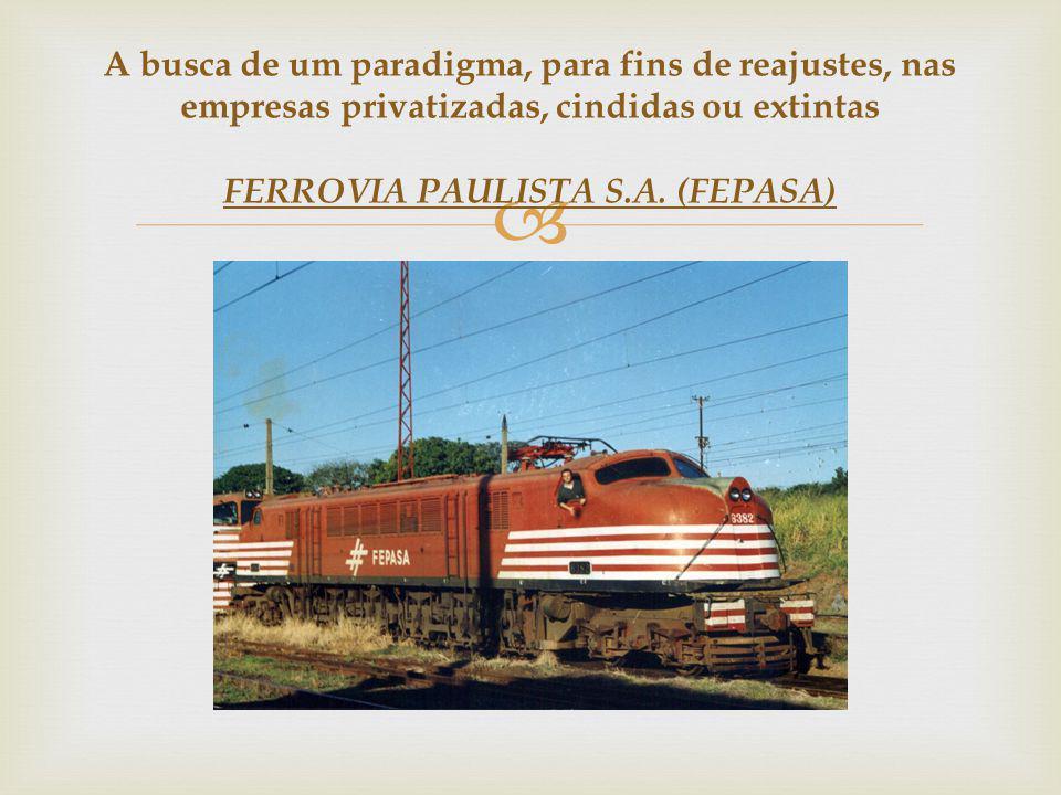A busca de um paradigma, para fins de reajustes, nas empresas privatizadas, cindidas ou extintas FERROVIA PAULISTA S.A. (FEPASA)