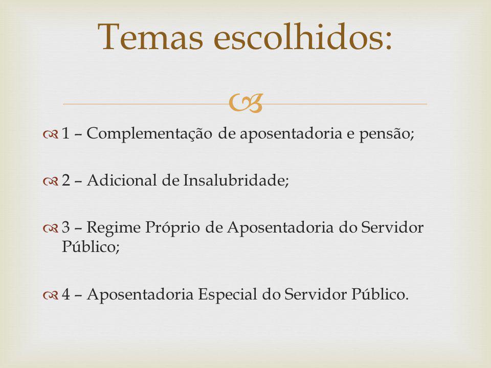 1 – Complementação de aposentadoria e pensão; 2 – Adicional de Insalubridade; 3 – Regime Próprio de Aposentadoria do Servidor Público; 4 – Aposentador