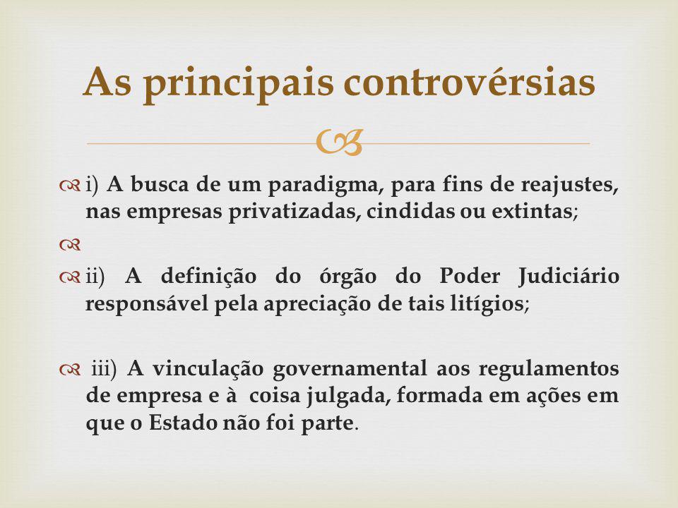 i) A busca de um paradigma, para fins de reajustes, nas empresas privatizadas, cindidas ou extintas ; ii) A definição do órgão do Poder Judiciário res