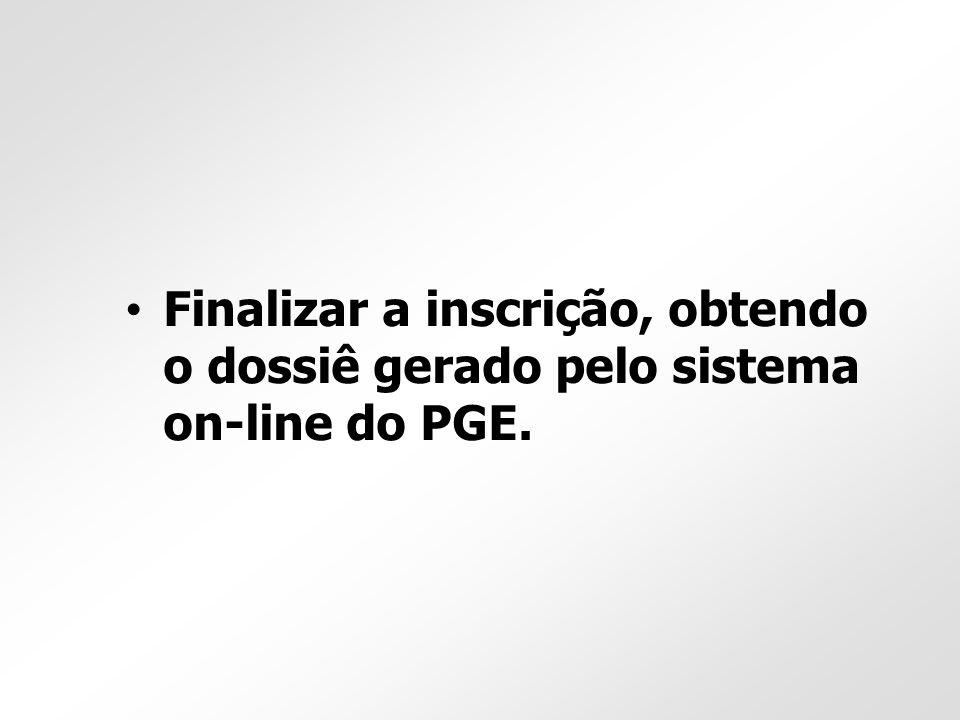 Finalizar a inscrição, obtendo o dossiê gerado pelo sistema on-line do PGE.