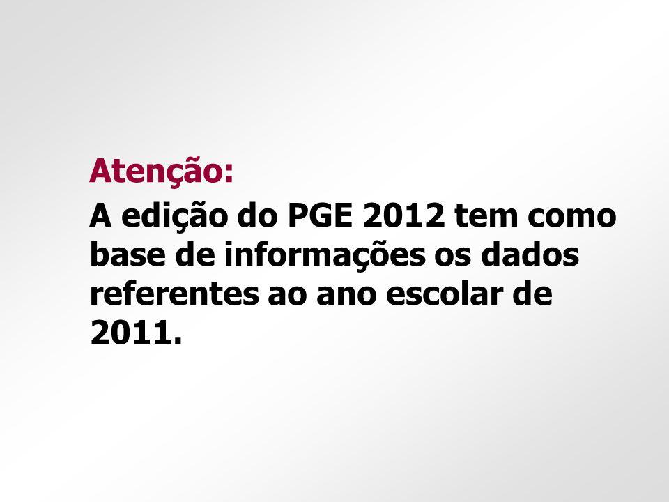 Atenção: A edição do PGE 2012 tem como base de informações os dados referentes ao ano escolar de 2011.