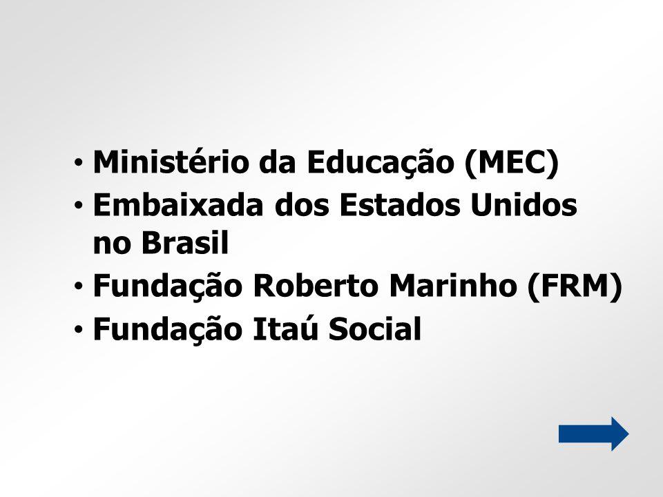 Ministério da Educação (MEC) Embaixada dos Estados Unidos no Brasil Fundação Roberto Marinho (FRM) Fundação Itaú Social