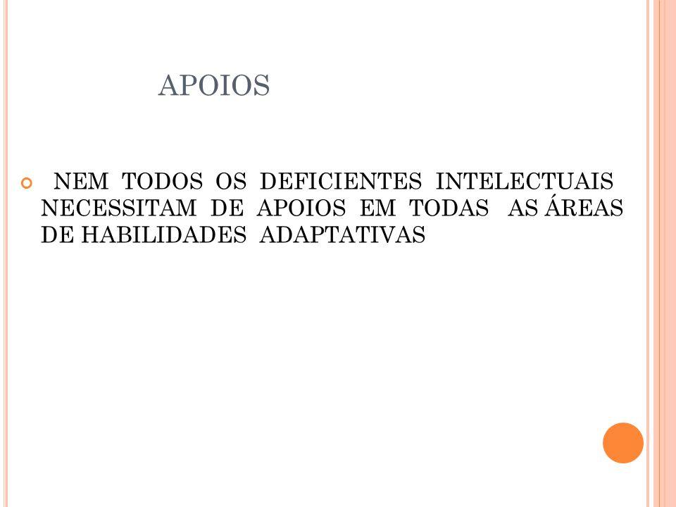 APOIOS NEM TODOS OS DEFICIENTES INTELECTUAIS NECESSITAM DE APOIOS EM TODAS AS ÁREAS DE HABILIDADES ADAPTATIVAS