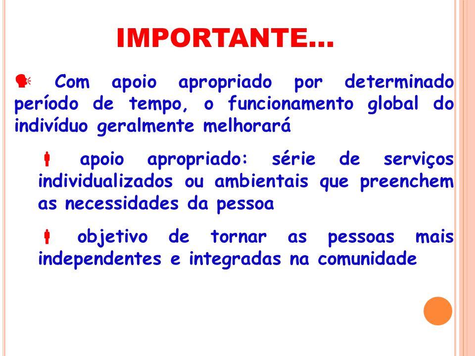 IMPORTANTE... Com apoio apropriado por determinado período de tempo, o funcionamento global do indivíduo geralmente melhorará apoio apropriado: série