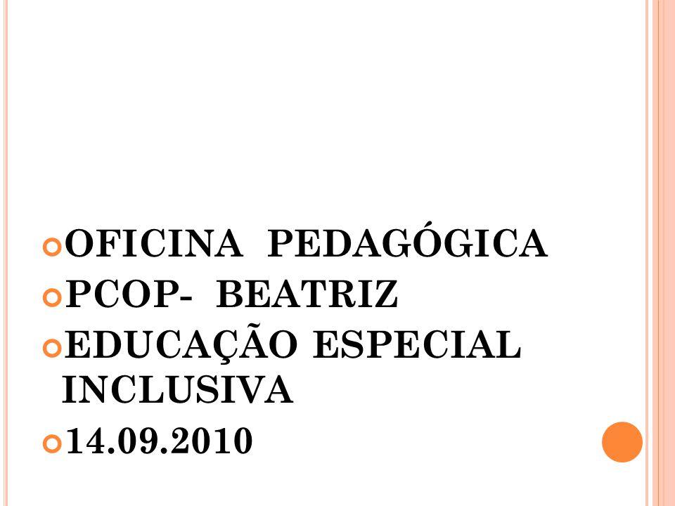 OFICINA PEDAGÓGICA PCOP- BEATRIZ EDUCAÇÃO ESPECIAL INCLUSIVA 14.09.2010
