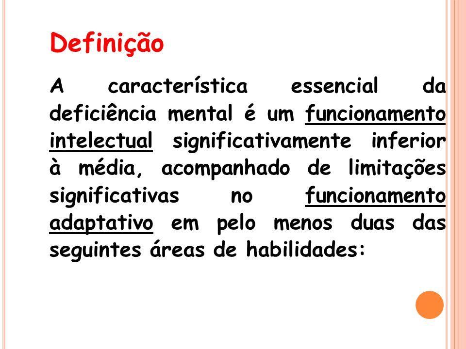Definição A característica essencial da deficiência mental é um funcionamento intelectual significativamente inferior à média, acompanhado de limitaçõ