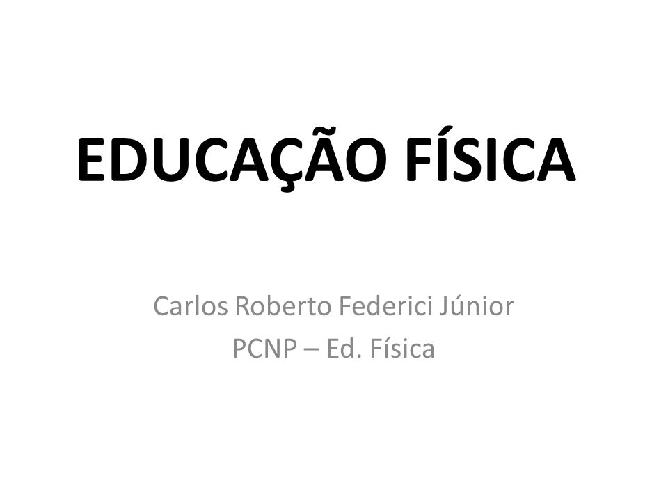 EDUCAÇÃO FÍSICA Carlos Roberto Federici Júnior PCNP – Ed. Física