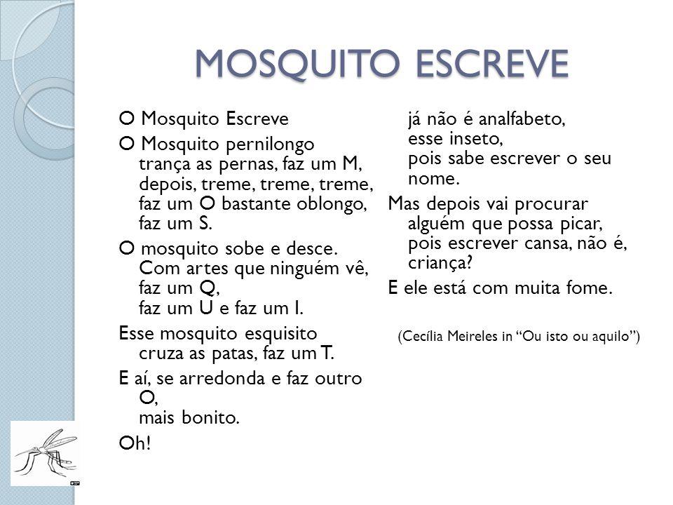 MOSQUITO ESCREVE O Mosquito Escreve O Mosquito pernilongo trança as pernas, faz um M, depois, treme, treme, treme, faz um O bastante oblongo, faz um S