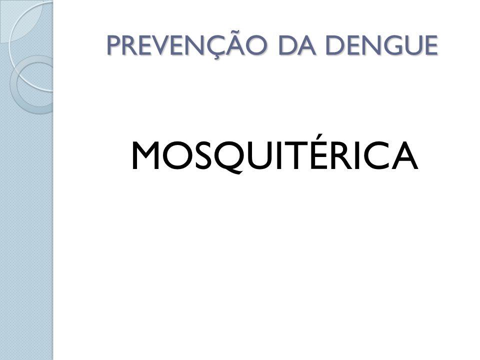 PREVENÇÃO DA DENGUE MOSQUITÉRICA