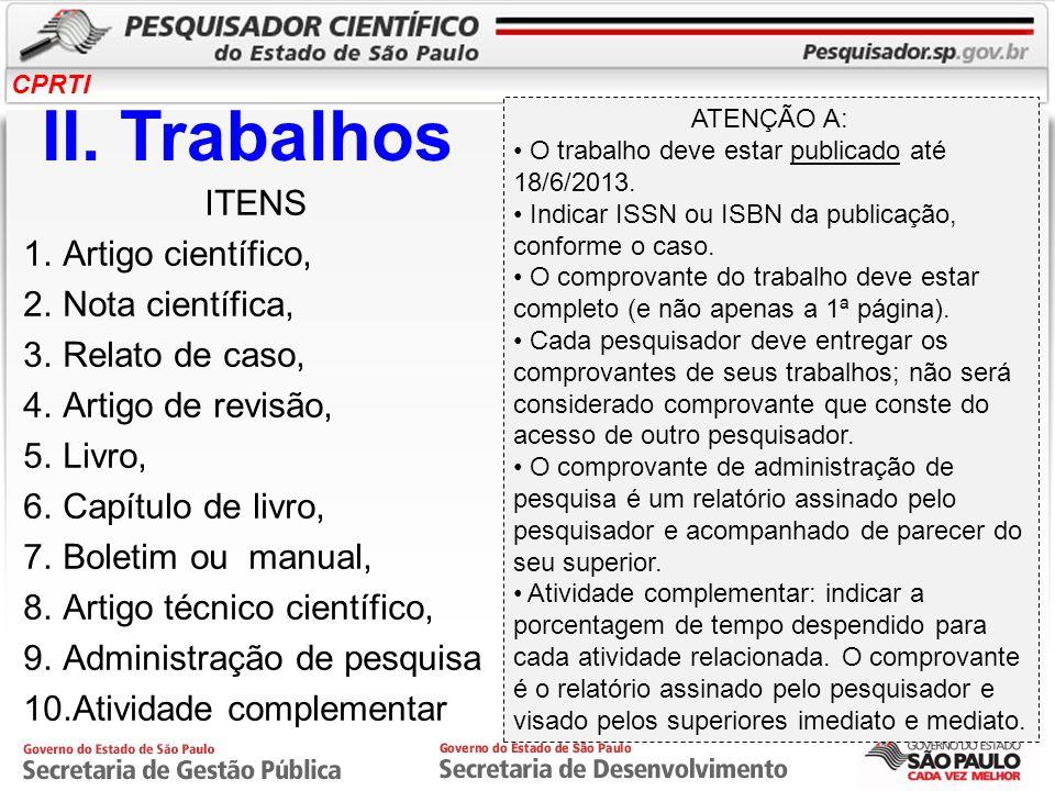 CPRTI II. Trabalhos ITENS 1.Artigo científico, 2.Nota científica, 3.Relato de caso, 4.Artigo de revisão, 5.Livro, 6.Capítulo de livro, 7.Boletim ou ma