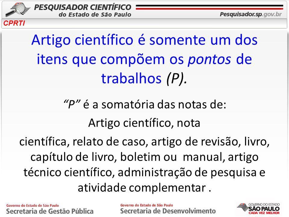 CPRTI Artigo científico é somente um dos itens que compõem os pontos de trabalhos (P). P é a somatória das notas de: Artigo científico, nota científic