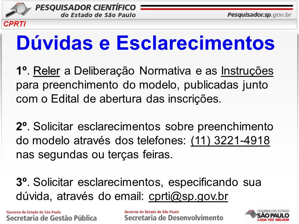 CPRTI Reler Dúvidas e Esclarecimentos 1º. Reler a Deliberação Normativa e as Instruções para preenchimento do modelo, publicadas junto com o Edital de