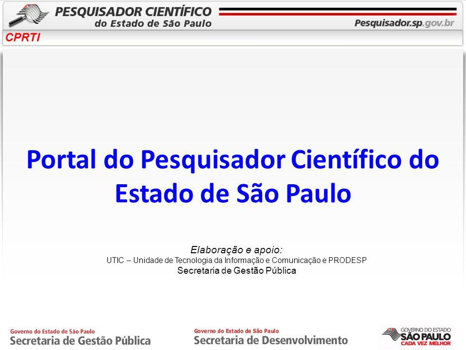 CPRTI Portal do Pesquisador Científico do Estado de São Paulo Elaboração e apoio: UTIC – Unidade de Tecnologia da Informação e Comunicação e PRODESP S