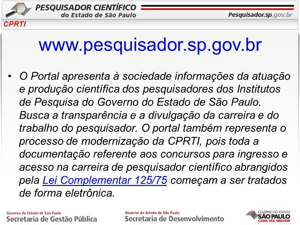 CPRTI www.pesquisador.sp.gov.br O Portal apresenta à sociedade informações da atuação e produção científica dos pesquisadores dos Institutos de Pesqui