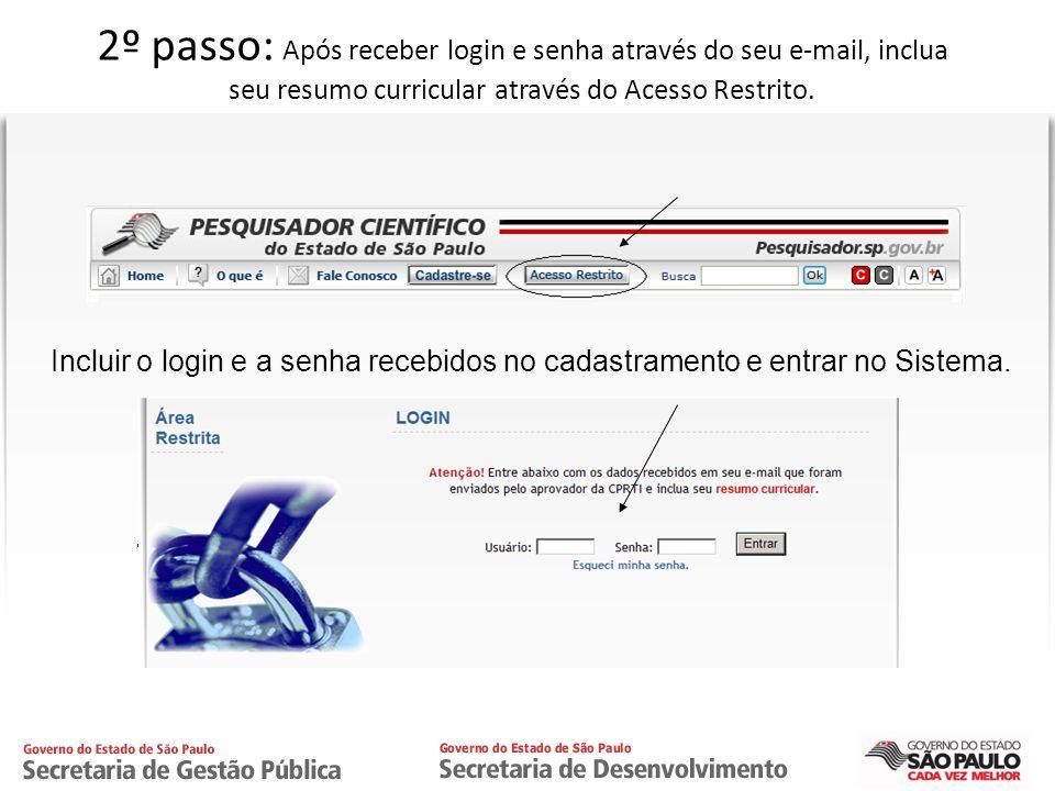 CPRTI 2º passo: Após receber login e senha através do seu e-mail, inclua seu resumo curricular através do Acesso Restrito. Incluir o login e a senha r