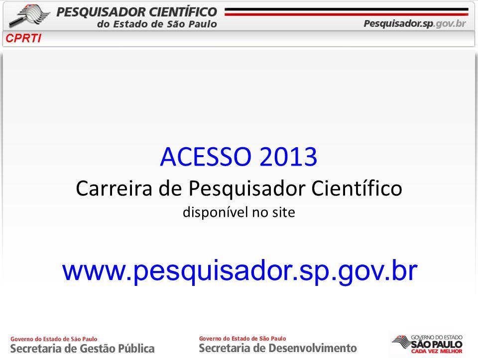 CPRTI ACESSO 2013 Carreira de Pesquisador Científico disponível no site www.pesquisador.sp.gov.br