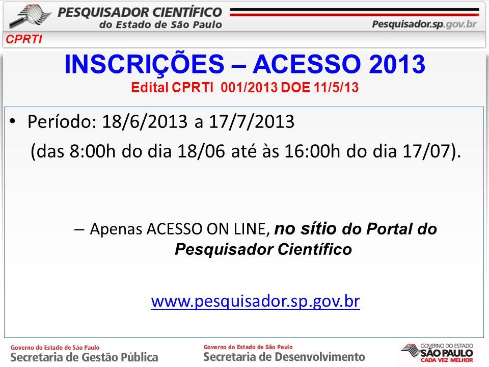 CPRTI INSCRIÇÕES – ACESSO 2013 Edital CPRTI 001/2013 DOE 11/5/13 Período: 18/6/2013 a 17/7/2013 (das 8:00h do dia 18/06 até às 16:00h do dia 17/07). –