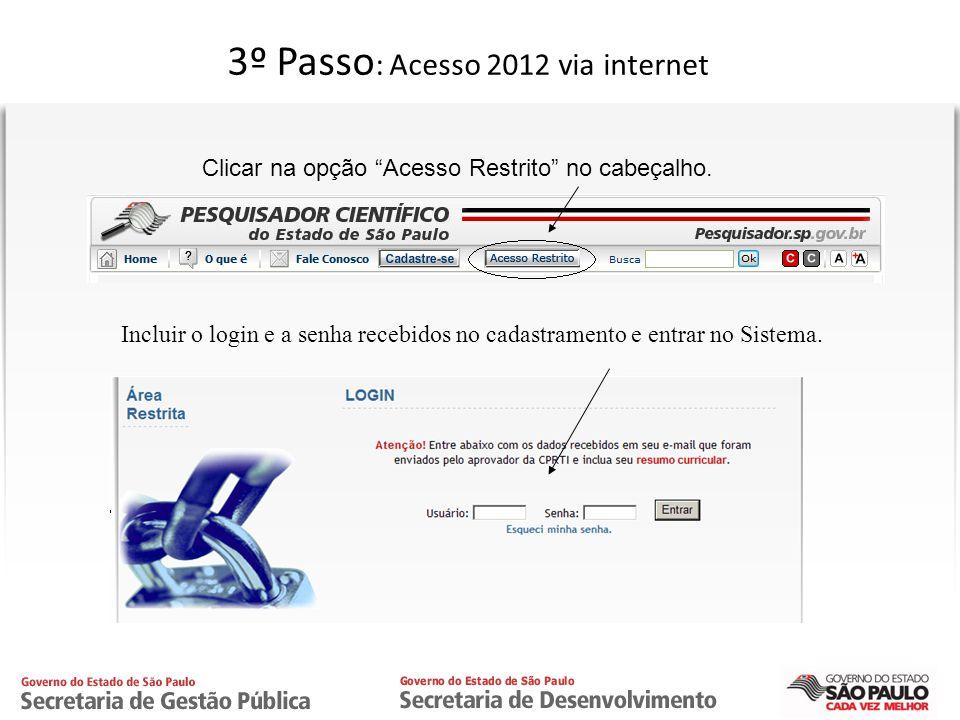 CPRTI 3º Passo : Acesso 2012 via internet Clicar na opção Acesso Restrito no cabeçalho. Incluir o login e a senha recebidos no cadastramento e entrar