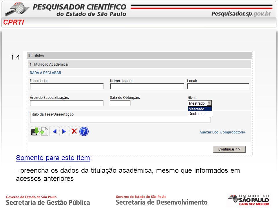 CPRTI 1.4 Somente para este ítem: - preencha os dados da titulação acadêmica, mesmo que informados em acessos anteriores