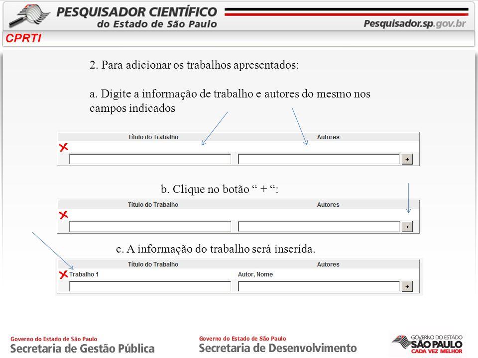 CPRTI 2. Para adicionar os trabalhos apresentados: a. Digite a informação de trabalho e autores do mesmo nos campos indicados b. Clique no botão + : c