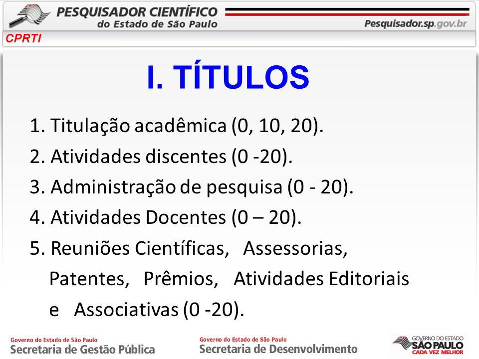 CPRTI 1. Titulação acadêmica (0, 10, 20). 2. Atividades discentes (0 -20). 3. Administração de pesquisa (0 - 20). 4. Atividades Docentes (0 – 20). 5.