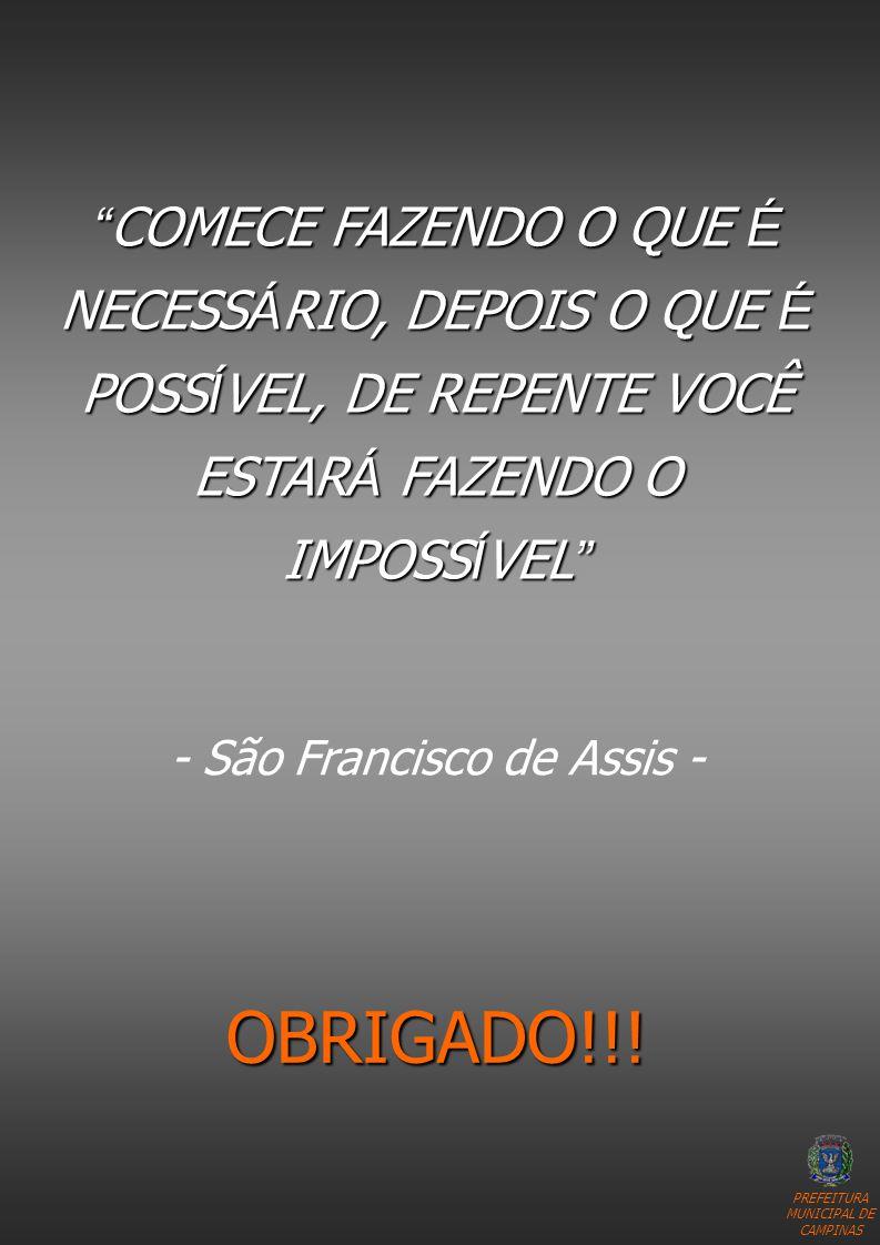 PREFEITURA MUNICIPAL DE CAMPINAS OBRIGADO!!! COMECE FAZENDO O QUE É NECESS Á RIO, DEPOIS O QUE É POSS Í VEL, DE REPENTE VOCÊ ESTAR Á FAZENDO O IMPOSS