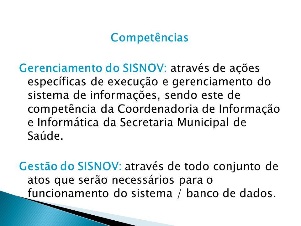 Competências Gerenciamento do SISNOV: através de ações específicas de execução e gerenciamento do sistema de informações, sendo este de competência da Coordenadoria de Informação e Informática da Secretaria Municipal de Saúde.