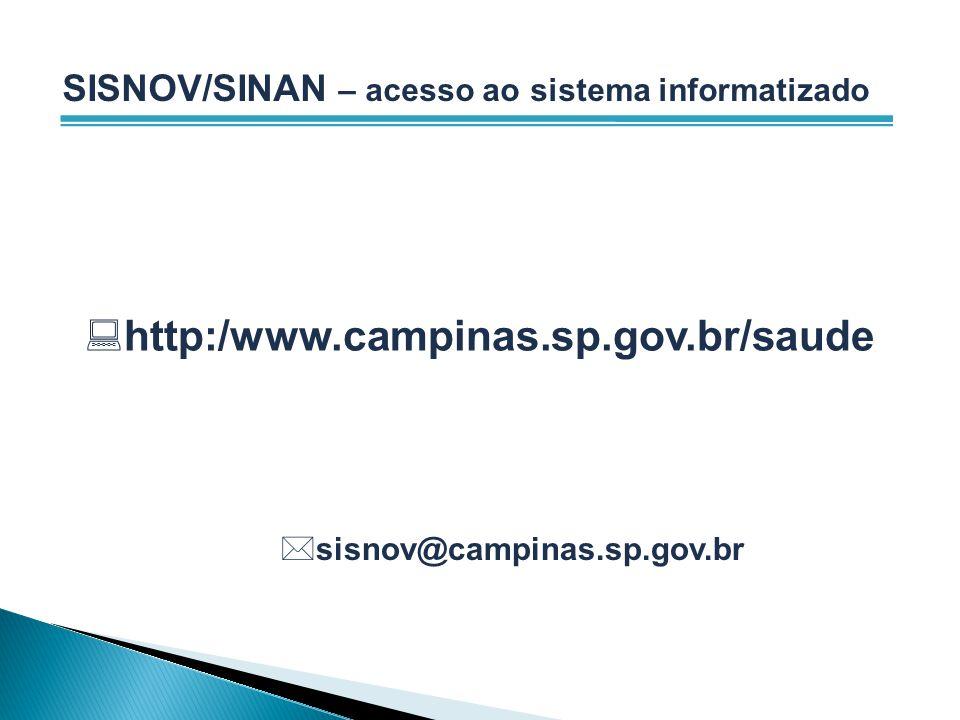 http:/www.campinas.sp.gov.br/saude SISNOV/SINAN – acesso ao sistema informatizado sisnov@campinas.sp.gov.br sisnov@campinas.sp.gov.br v.br