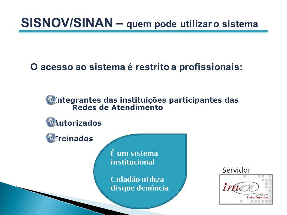 Integrantes das instituições participantes das Redes de Atendimento Autorizados Treinados SISNOV/SINAN – quem pode utilizar o sistema O acesso ao sist