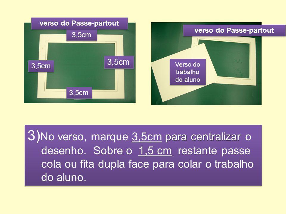 3,5cm verso do Passe-partout para centralizar 3) No verso, marque 3,5cm para centralizar o desenho.