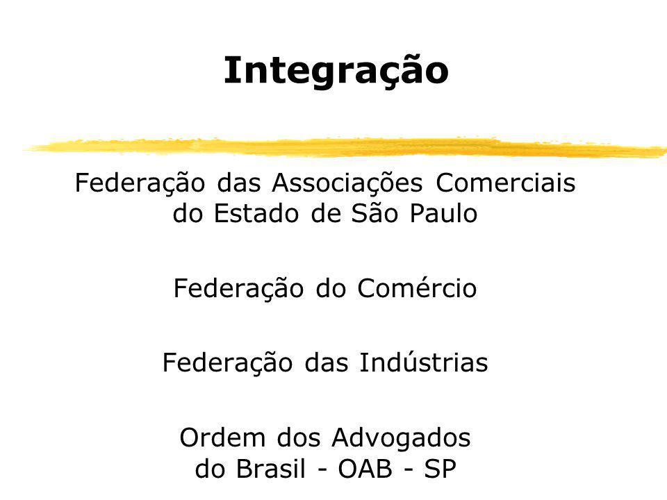 Integração Federação das Associações Comerciais do Estado de São Paulo Federação do Comércio Federação das Indústrias Ordem dos Advogados do Brasil -