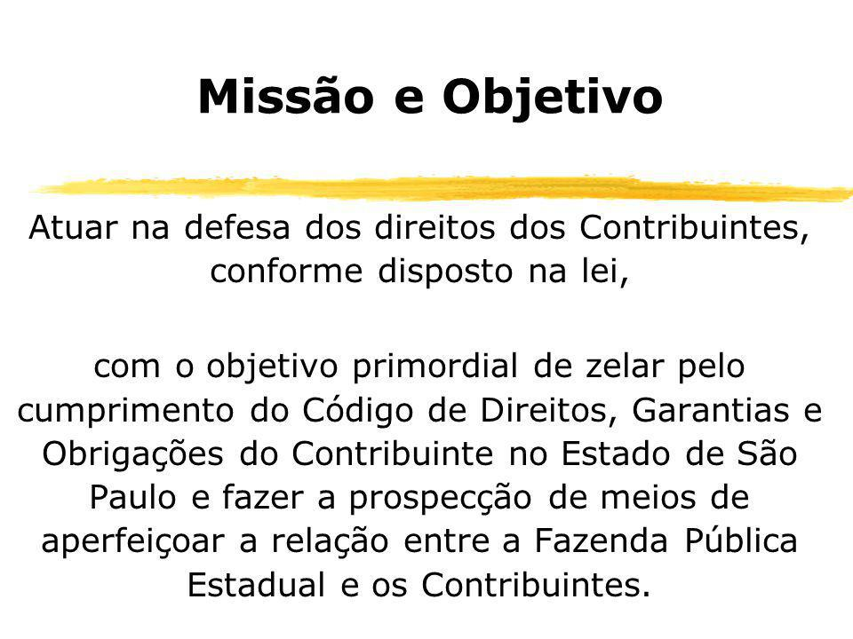 Missão e Objetivo Atuar na defesa dos direitos dos Contribuintes, conforme disposto na lei, com o objetivo primordial de zelar pelo cumprimento do Cód