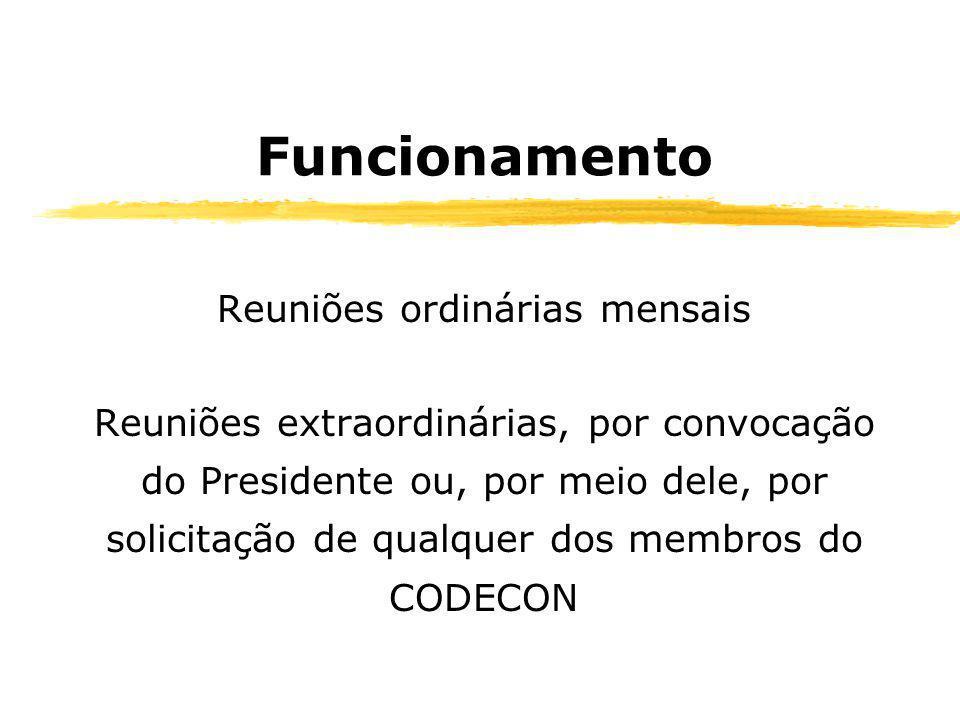 Funcionamento Reuniões ordinárias mensais Reuniões extraordinárias, por convocação do Presidente ou, por meio dele, por solicitação de qualquer dos membros do CODECON