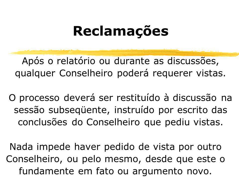 Reclamações Após o relatório ou durante as discussões, qualquer Conselheiro poderá requerer vistas. O processo deverá ser restituído à discussão na se