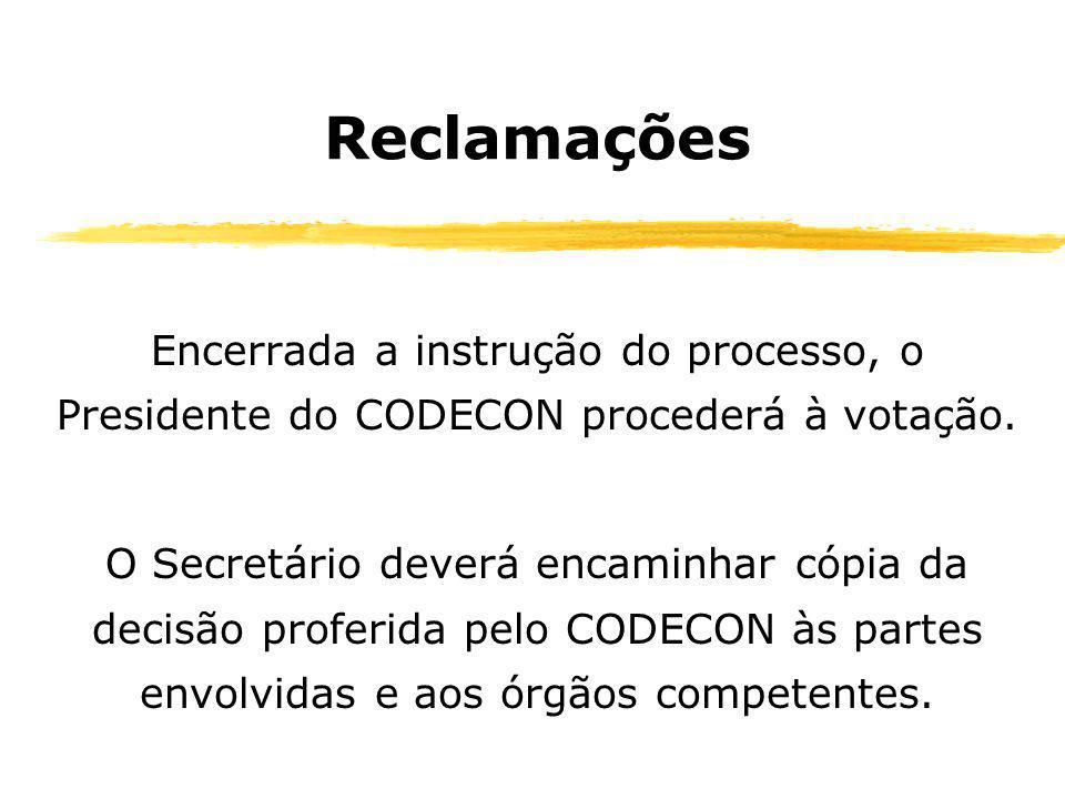 Reclamações Encerrada a instrução do processo, o Presidente do CODECON procederá à votação. O Secretário deverá encaminhar cópia da decisão proferida