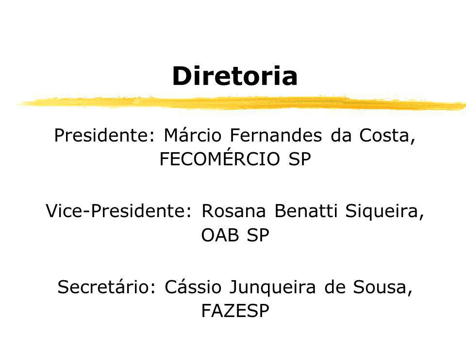 Diretoria Presidente: Márcio Fernandes da Costa, FECOMÉRCIO SP Vice-Presidente: Rosana Benatti Siqueira, OAB SP Secretário: Cássio Junqueira de Sousa, FAZESP