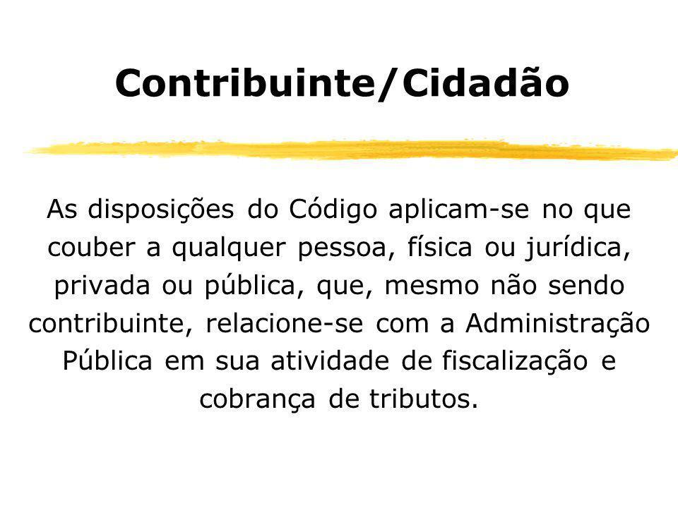 Contribuinte/Cidadão As disposições do Código aplicam-se no que couber a qualquer pessoa, física ou jurídica, privada ou pública, que, mesmo não sendo