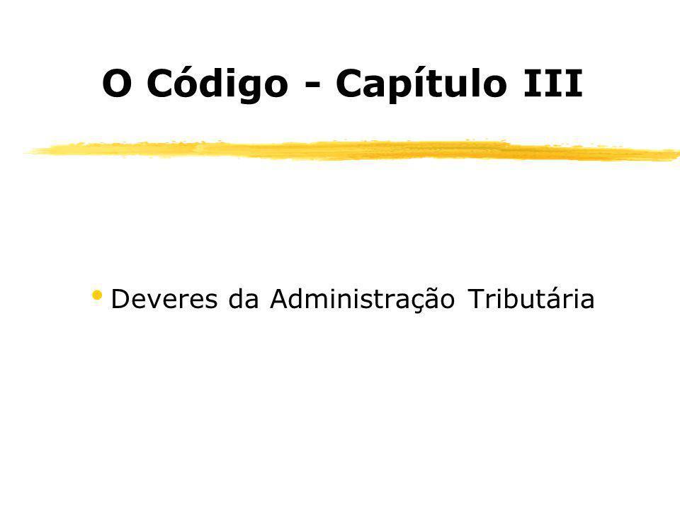 O Código - Capítulo III Deveres da Administração Tributária