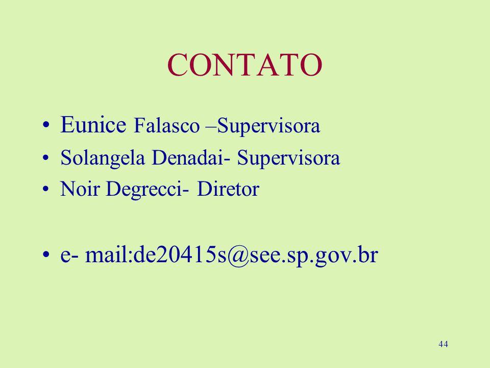 44 CONTATO Eunice Falasco –Supervisora Solangela Denadai- Supervisora Noir Degrecci- Diretor e- mail:de20415s@see.sp.gov.br
